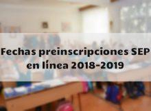 Fechas preinscripciones SEP en línea 2018-2019