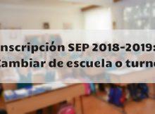 Inscripción SEP 2018-2019 Cambiar de escuela o turno