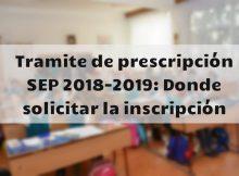 Tramite de prescripción SEP 2018-2019 Donde solicitar la inscripción