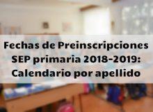 Fechas de Preinscripciones SEP primaria 2018-2019 Calendario por apellido