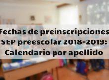 Fechas de preinscripciones SEP preescolar 2018-2019 Calendario por apellido